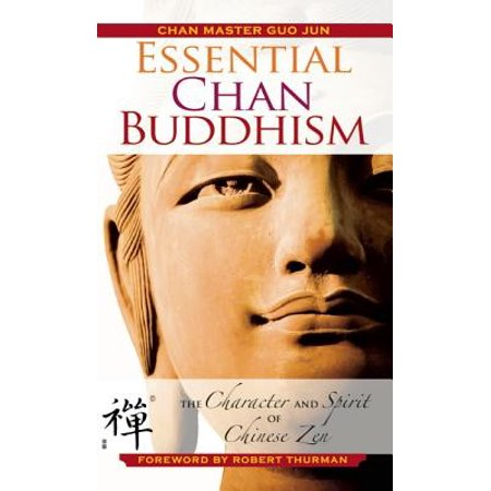 Essential Chan Buddhism : The Character and Spirit of Chinese Zen (Spirits Of The Chinese Characters)