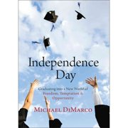Independence Day: Graduating into a New World of Freedom, Temptation, and Opportunity, DiMarco, Michael