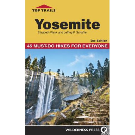 Top trails yosemite : 45 must-do hikes for everyone: