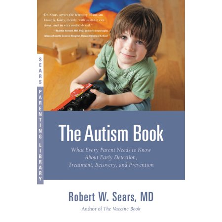 The Autism Book : What Every Parent Needs to Know About Early Detection, Treatment, Recovery, and (Best Hpt For Early Detection)