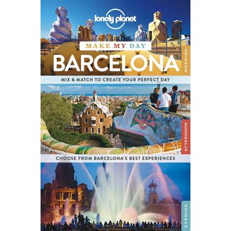 Lonely planet make my day barcelona: (Best Of Barcelona In 3 Days)