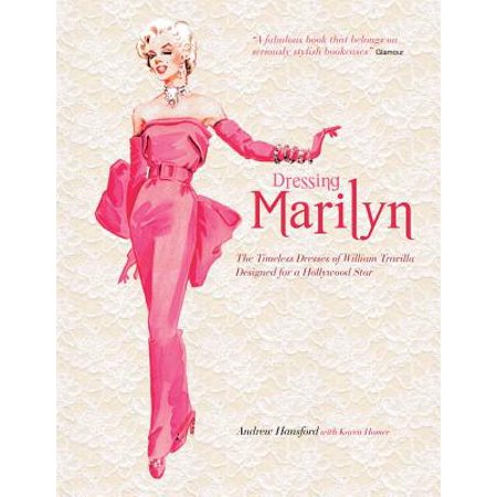 - Dressing Marilyn : The Timeless Dresses of William Travilla Designed for a Hollywood Star
