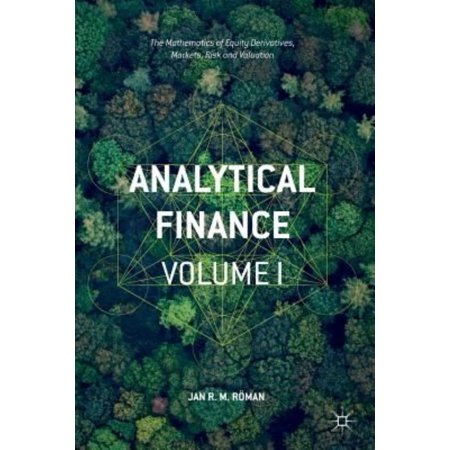 Analytical Finance: The Mathematics of Equity Derivatives, Markets, Risk and Valuation
