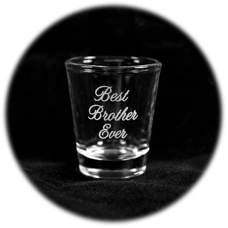 2oz Best Brother Ever shot glass (Best Pistol Shot Ever)