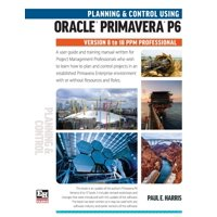 Planning and Control Using Oracle Primavera P6 Versions 8 to 18 PPM Professional (Paperback)