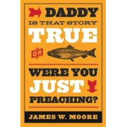 Daddy, Is That Story True, or Were You Just Preaching? (Paperback)