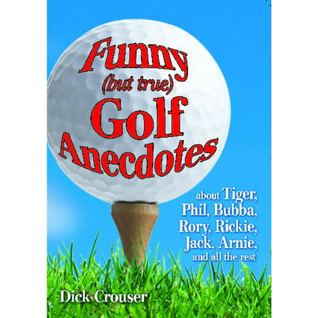 Funny (but true) Golf Anecdotes : about Tiger, Phil, Bubba, Rory, Rickie, Jack, Arnie, and all the rest.