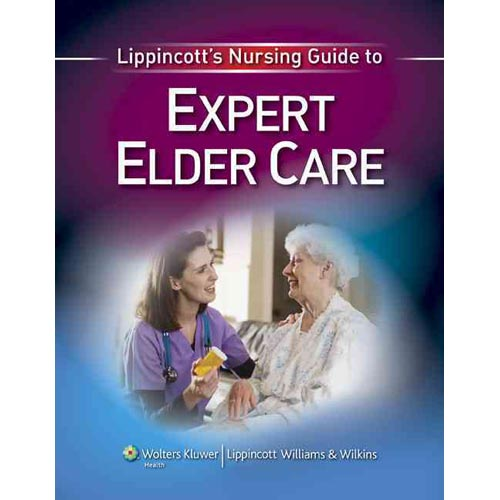 Lippincott's Nursing Guide to Expert Elder Care