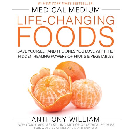 Medical Medium Life-Changing Foods : Save Yourself and the Ones You Love with the Hidden Healing Powers of Fruits &