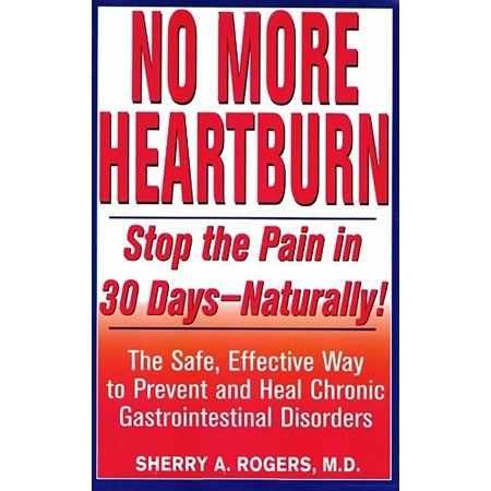 No More Heartburn : Stop the Pain in 30 Days--Naturally!: The Safe, Effective Way to Prevent and Heal Chronic Gastrointestinal