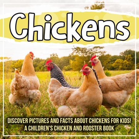 Chickens: Discover Pictures and Facts About Chickens For Kids! A Children