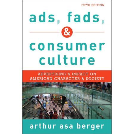 Ads, Fads, & Consumer Culture: Advertising's Impact on American Character and Society