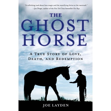 The Ghost Horse : A True Story of Love, Death, and Redemption (Ghost Death)
