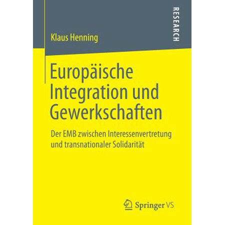 Europäische Integration Und Gewerkschaften : Der Emb Zwischen Interessenvertretung Und Transnationaler Solidarität (Emb Cover)