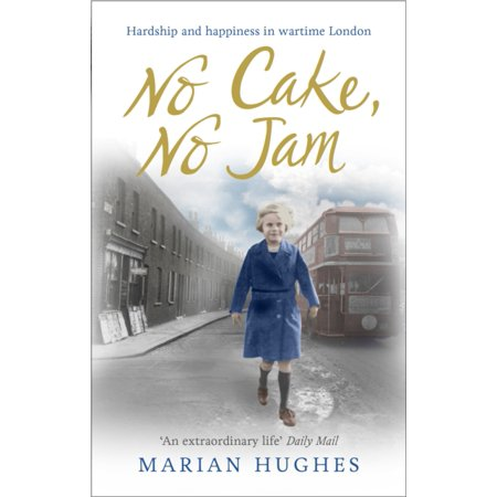 No Cake  No Jam  Hardship And Happiness In Wartime London  Paperback