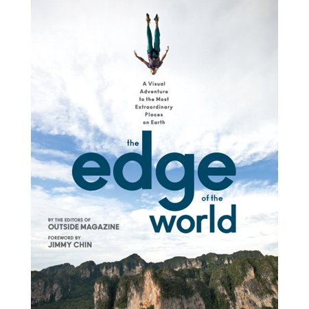 The Edge of the World : A Visual Adventure to the Most Extraordinary Places on Earth