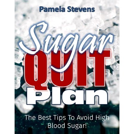 Sugar Quit Plan: The Best Tips to Avoiding High Blood Sugar! - eBook