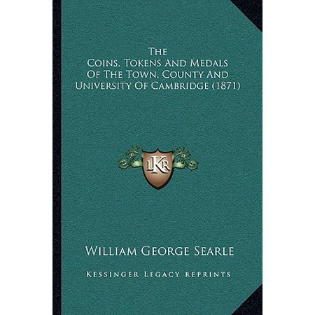 The Coins, Tokens and Medals of the Town, County and University of Cambridge (1871) (Paperback)
