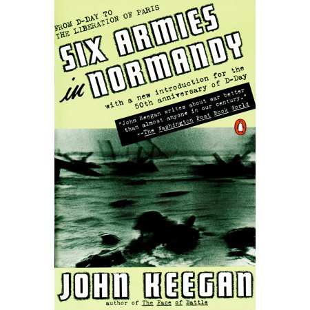 Six Armies in Normandy : From D-Day to the Liberation of Paris; June 6 - Aug. 5, 1944;