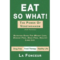 Eat So What! The Power of Vegetarianism (Full Version) (Paperback)