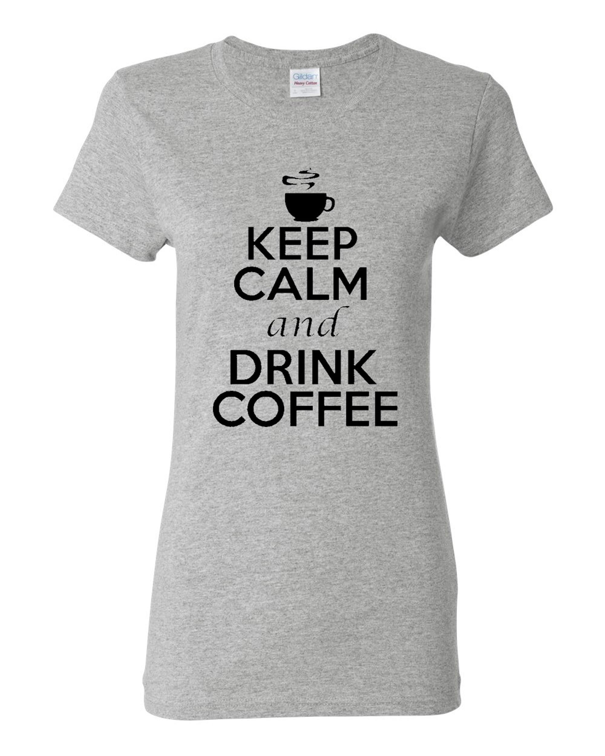 Ladies Keep Calm And Drink Coffee T-Shirt Tee