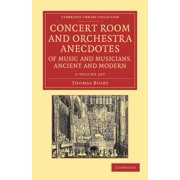 Concert Room and Orchestra Anecdotes of Music and Musicians, Ancient and Modern 3 Volume Set