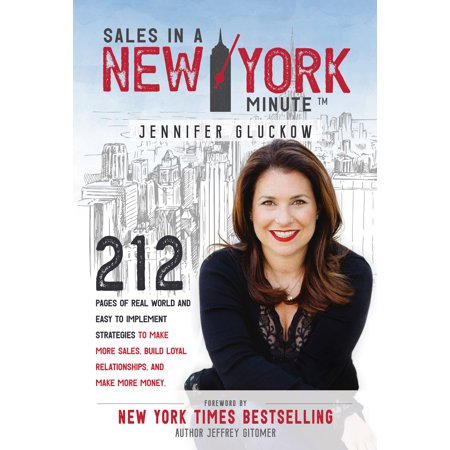 Sales in a New York Minute : 212 Pages of Real World and Easy to Implement Strategies to Make More Sales, Build Loyal Relationships, and Make More