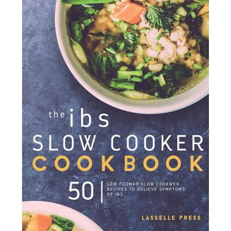 Ibs Slow Cooker Cookbook : 50 Low Fodmap Slow Cooker Recipes to Manage Your Ibs Symptoms