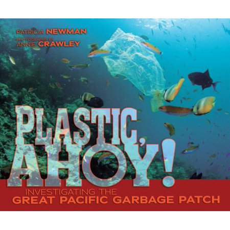 Plastic, Ahoy! : Investigating the Great Pacific Garbage (Information On The Great Pacific Garbage Patch)