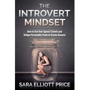 Introvert Mindset: How to Use Your Special Talents and Unique Personality Traits to Create Success - eBook