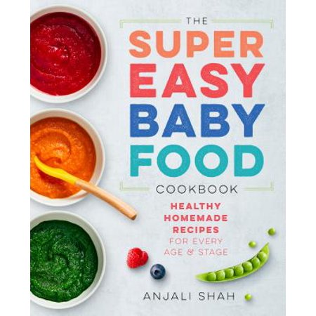 Super Easy Baby Food Cookbook : Healthy Homemade Recipes for Every Age and Stage