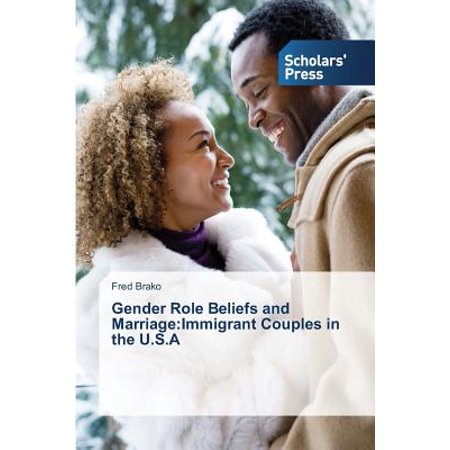 Gender Role Beliefs and Marriage : Immigrant Couples in the U.S.a