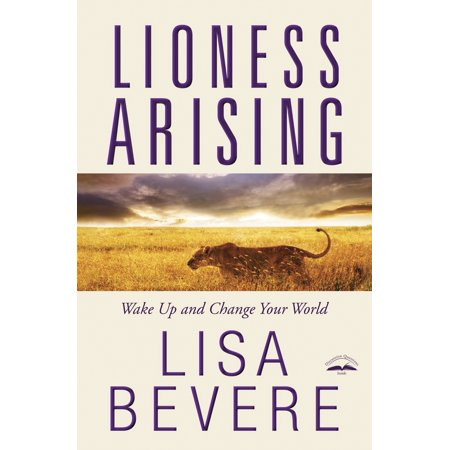 Lioness Arising : Wake Up and Change Your World