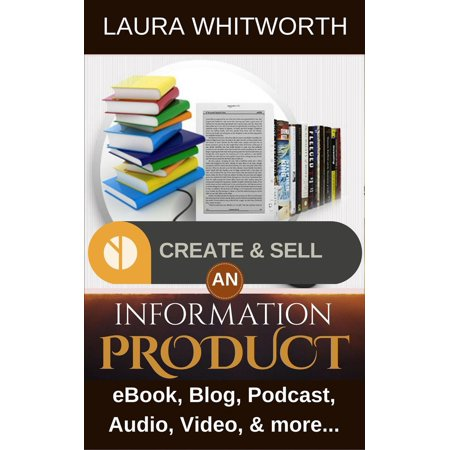 Create And Sell An Information Product: eBook, Blog, Podcast, Audio, Video & more… -