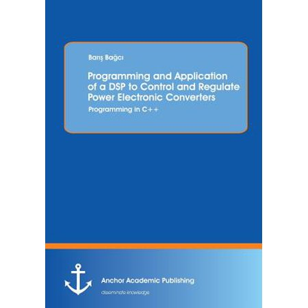 Programming and Application of a DSP to Control and Regulate Power Electronic Converters : Programming in C++