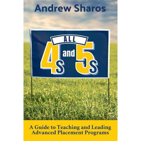 All 4s and 5s : A Guide to Teaching and Leading Advanced Placement