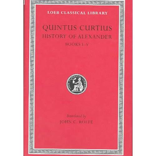 Quintus Curtius: History of Alexander Books I-V
