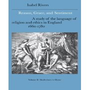 Reason, Grace, and Sentiment: Volume 2, Shaftesbury to Hume : A Study of the Language of Religion and Ethics in England, 1660-1780