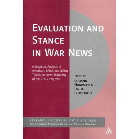 Evaluation And Stance In War News  A Linguistic Analysis Of American  British And Italian Television News Reporting Of The 2003 Iraqi War