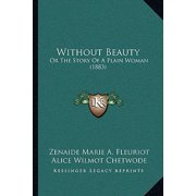 Without Beauty : Or the Story of a Plain Woman (1883) or the Story of a Plain Woman (1883)