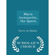 Marie Antoinette, the Queen - Scholar's Choice Edition