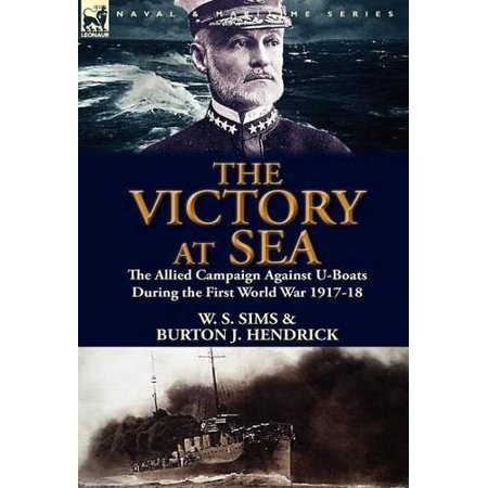 The Victory At Sea  The Allied Campaign Against U Boats During The First World War 1917 18