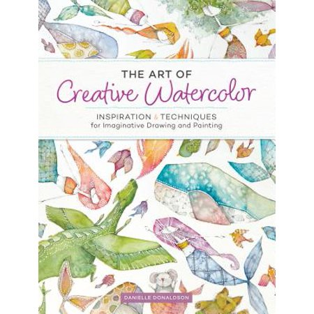 Drawing Watercolor (The Art of Creative Watercolor : Inspiration and Techniques for Imaginative Drawing and Painting)