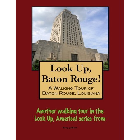 Look Up, Baton Rouge! A Walking Tour of Baton Rouge, Louisiana - eBook (Halloween Stores In Baton Rouge)
