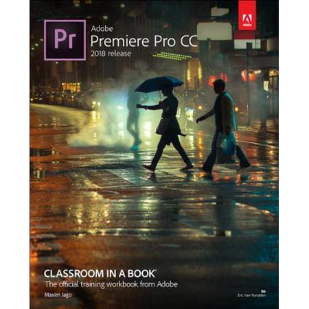 Adobe Premiere Pro CC Classroom in a Book (2018 Release) (Decorate A Classroom)