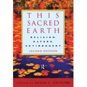 This Sacred Earth : Religion, Nature, Environment