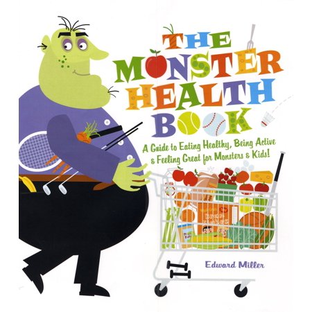 The Monster Health Book : A Guide to Eating Healthy, Being Active & Feeling Great for Monsters &