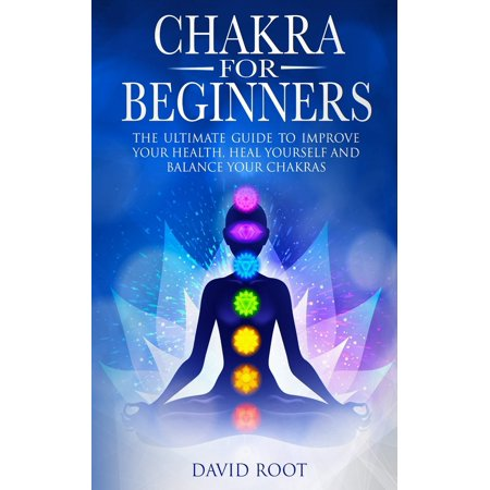 Chakras For Beginners: The Ultimate Guide to Improve Your Health, Heal Yourself and Balance Your Chakras (Paperback)