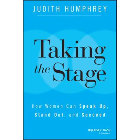 Talking Stand - Taking the Stage : How Women Can Speak Up, Stand Out, and Succeed