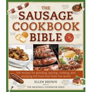 The Sausage Cookbook Bible : 500 Recipes for Cooking Sausage